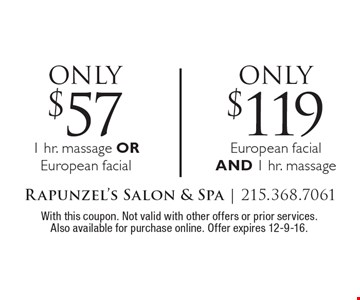Only $57 1 hr. massage OR European facial. Only $119 European facial AND 1 hr. massage. With this coupon. Not valid with other offers or prior services. Also available for purchase online. Offer expires 12-9-16.