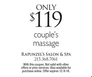 Only $119 couple's massage. With this coupon. Not valid with other offers or prior services. Also available for purchase online. Offer expires 12-9-16.