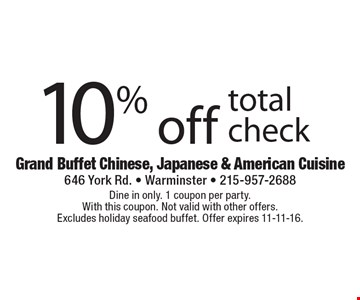10% off total check. Dine in only. 1 coupon per party. With this coupon. Not valid with other offers. Excludes holiday seafood buffet. Offer expires 11-11-16.