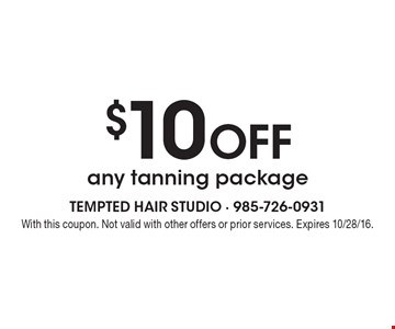 $10 Off any tanning package. With this coupon. Not valid with other offers or prior services. Expires 10/28/16.