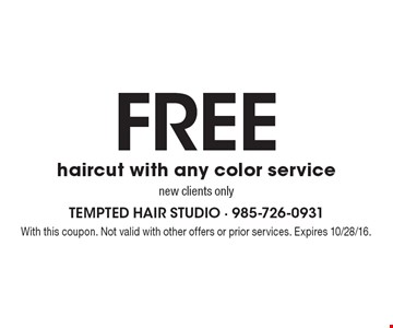 Free haircut with any color service. new clients only. With this coupon. Not valid with other offers or prior services. Expires 10/28/16.