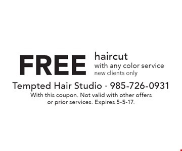 Free haircut with any color service. New clients only. With this coupon. Not valid with other offers or prior services. Expires 5-5-17.