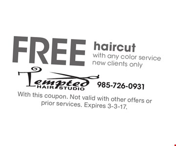 Free haircut with any color service new clients only. With this coupon. Not valid with other offers or prior services. Expires 3-3-17.