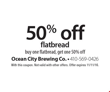 50% off flatbread buy one flatbread, get one 50% off. With this coupon. Not valid with other offers. Offer expires 11/11/16.