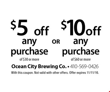 $5 off any purchase of $30 or more or $10 off any purchase of $60 or more. With this coupon. Not valid with other offers. Offer expires 11/11/16.