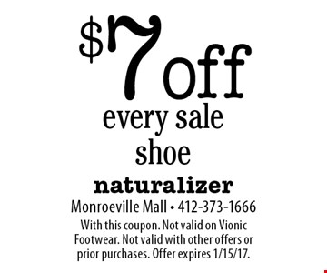 $7 off every sale shoe. With this coupon. Not valid on Vionic Footwear. Not valid with other offers or prior purchases. Offer expires 1/15/17.