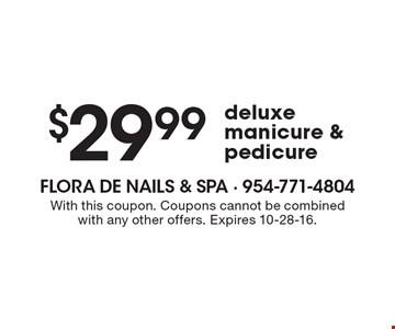 $29.99 deluxe manicure & pedicure. With this coupon. Coupons cannot be combined with any other offers. Expires 10-28-16.