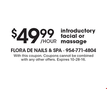 $49.99/hour introductory facial or massage. With this coupon. Coupons cannot be combined with any other offers. Expires 10-28-16.