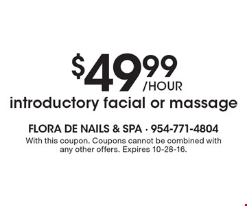 $49.99 /hour introductory facial or massage. With this coupon. Coupons cannot be combined with any other offers. Expires 10-28-16.
