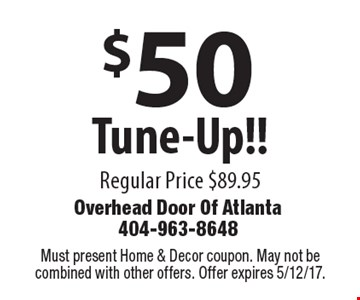 $50 Tune-Up!! Regular Price $89.95. Must present Home & Decor coupon. May not be combined with other offers. Offer expires 5/12/17.