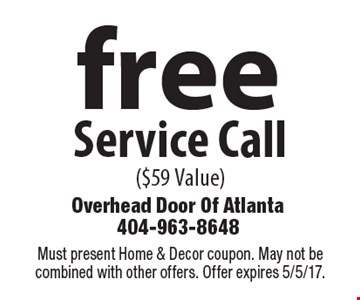 Free Service Call ($59 Value). Must present Home & Decor coupon. May not be combined with other offers. Offer expires 5/5/17.