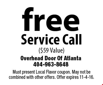 free Service Call ($59 Value). Must present Local Flavor coupon. May not be combined with other offers. Offer expires 11-4-16.