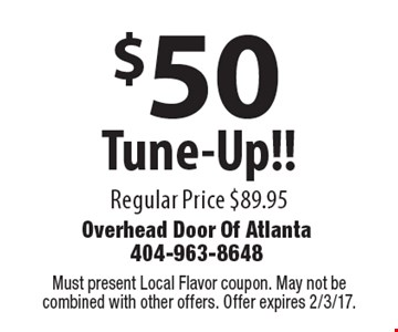 $50 Tune-Up!! Regular Price $89.95. Must present Local Flavor coupon. May not be combined with other offers. Offer expires 2/3/17.