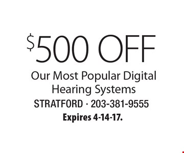 $500 OFF Our Most Popular Digital Hearing Systems. Expires 4-14-17.