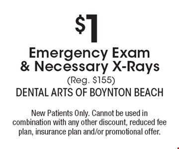 $1 Emergency Exam & Necessary X-Rays (Reg. $155). New Patients Only. Cannot be used in combination with any other discount, reduced fee plan, insurance plan and/or promotional offer.