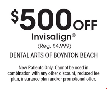 $500 Off Invisalign (Reg. $4,999). New Patients Only. Cannot be used in combination with any other discount, reduced fee plan, insurance plan and/or promotional offer.