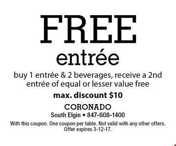 free entree buy 1 entree & 2 beverages, receive a 2nd entree of equal or lesser value free. max. discount $10. With this coupon. One coupon per table. Not valid with any other offers. Offer expires 3-12-17.