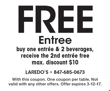 Free Entree. Buy one entree & 2 beverages, receive the 2nd entree free. Max. discount $10. With this coupon. One coupon per table. Not valid with any other offers. Offer expires 3-12-17.