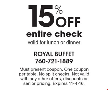 15% Off entire check. Valid for lunch or dinner. Must present coupon. One coupon per table. No split checks. Not valid with any other offers, discounts or senior pricing. Expires 11-4-16.