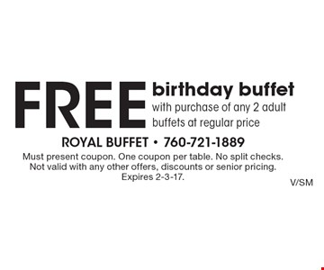 Free birthday buffet with purchase of any 2 adult buffets at regular price. Must present coupon. One coupon per table. No split checks. Not valid with any other offers, discounts or senior pricing. Expires 2-3-17.
