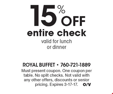 15% off entire check - valid for lunch or dinner. Must present coupon. One coupon per table. No split checks. Not valid with any other offers, discounts or senior pricing. Expires 3-17-17.