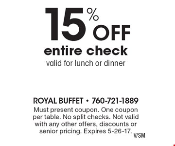 15% off entire check valid for lunch or dinner. Must present coupon. One coupon per table. No split checks. Not valid with any other offers, discounts or senior pricing. Expires 5-26-17.