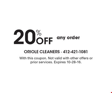 20% Off any order. With this coupon. Not valid with other offers or prior services. Expires 10-28-16.