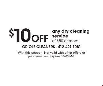$10 Off any dry cleaning service of $50 or more. With this coupon. Not valid with other offers or prior services. Expires 10-28-16.