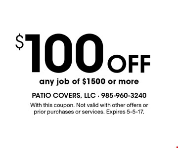 $100 Off any job of $1500 or more. With this coupon. Not valid with other offers or prior purchases or services. Expires 5-5-17.