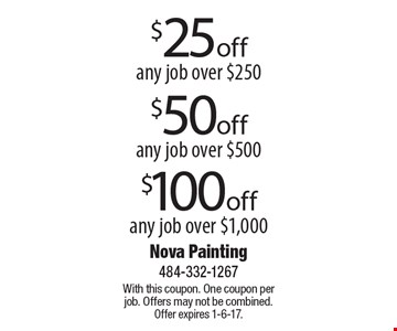 $100 off any job over $1,000. $50 off any job over $500. $25 off any job over $250. With this coupon. One coupon per job. Offers may not be combined. Offer expires 1-6-17.