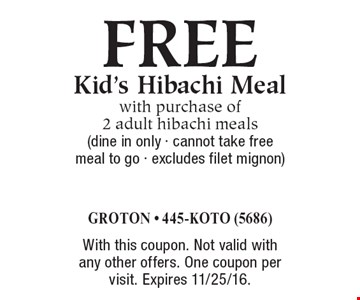FREE Kid's Hibachi Meal with purchase of 2 adult hibachi meals (Dine in only. Cannot take free meal to go. Excludes filet mignon). With this coupon. Not valid with any other offers. One coupon per visit. Expires 11/25/16.