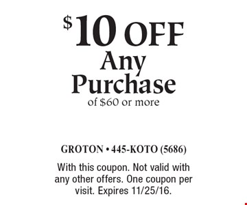 $10 off Any Purchase of $60 or more. With this coupon. Not valid with any other offers. One coupon per visit. Expires 11/25/16.