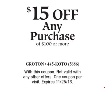 $15 off Any Purchase of $100 or more. With this coupon. Not valid with any other offers. One coupon per visit. Expires 11/25/16.