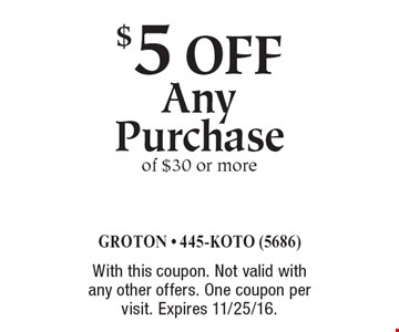 $5 off Any Purchase of $30 or more. With this coupon. Not valid with any other offers. One coupon per visit. Expires 11/25/16.