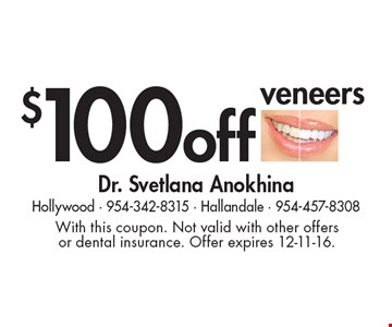 $100off veneers. With this coupon. Not valid with other offers or dental insurance. Offer expires 12-11-16.