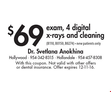 $69 exam, 4 digitalx-rays and cleaning (B110, B0150, B0274) - new patients only. With this coupon. Not valid with other offers or dental insurance. Offer expires 12-11-16.