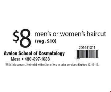 $8 men's or women's haircut (reg. $10). With this coupon. Not valid with other offers or prior services. Expires 12-16-16.
