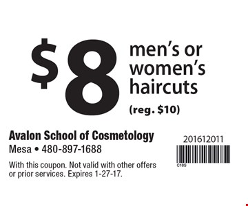 $8 men's or women'shaircuts (reg. $10). With this coupon. Not valid with other offers or prior services. Expires 1-27-17.