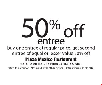 50% off entree buy one entree at regular price, get second entree of equal or lesser value 50% off . With this coupon. Not valid with other offers. Offer expires 11/11/16.