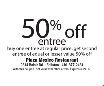 50% off entree. Buy one entree at regular price, get second entree of equal or lesser value 50% off. With this coupon. Not valid with other offers. Expires 3-24-17.