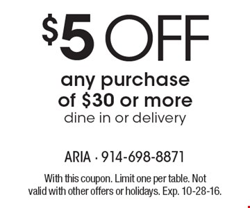 $5 off any purchase of $30 or more. Dine in or delivery. With this coupon. Limit one per table. Not valid with other offers or holidays. Exp. 10-28-16.