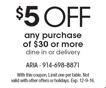 $5 off any purchase of $30 or more dine in or delivery. With this coupon. Limit one per table. Not valid with other offers or holidays. Exp. 12-9-16.