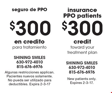 Insurance PPO Patients. $300 credit toward your treatment plan. New patients only. Expires 2-3-17.