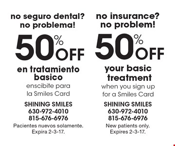 No insurance? No problem! 50% Off your basic treatment when you sign up for a Smiles Card. New patients only. Expires 2-3-17.