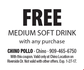 Free Medium Soft Drink with any purchase. With this coupon. Valid only at Chino Location on Riverside Dr. Not valid with other offers. Exp. 1-27-17.