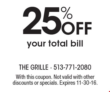 25% Off your total bill. With this coupon. Not valid with other discounts or specials. Expires 11-30-16.