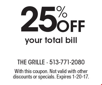 25% Off your total bill. With this coupon. Not valid with other discounts or specials. Expires 1-20-17.