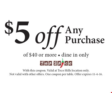$5 off Any Purchase of $40 or more. Dine in only. With this coupon. Valid at Toco Hills location only. Not valid with other offers. One coupon per table. Offer expires 11-4-16.