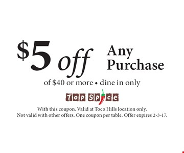 $5 off Any Purchase of $40 or more. Dine in only. With this coupon. Valid at Toco Hills location only. Not valid with other offers. One coupon per table. Offer expires 2-3-17.