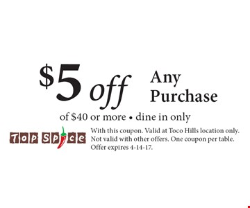 $5 off Any Purchase of $40 or more - dine in only. With this coupon. Valid at Toco Hills location only. Not valid with other offers. One coupon per table. Offer expires 4-14-17.